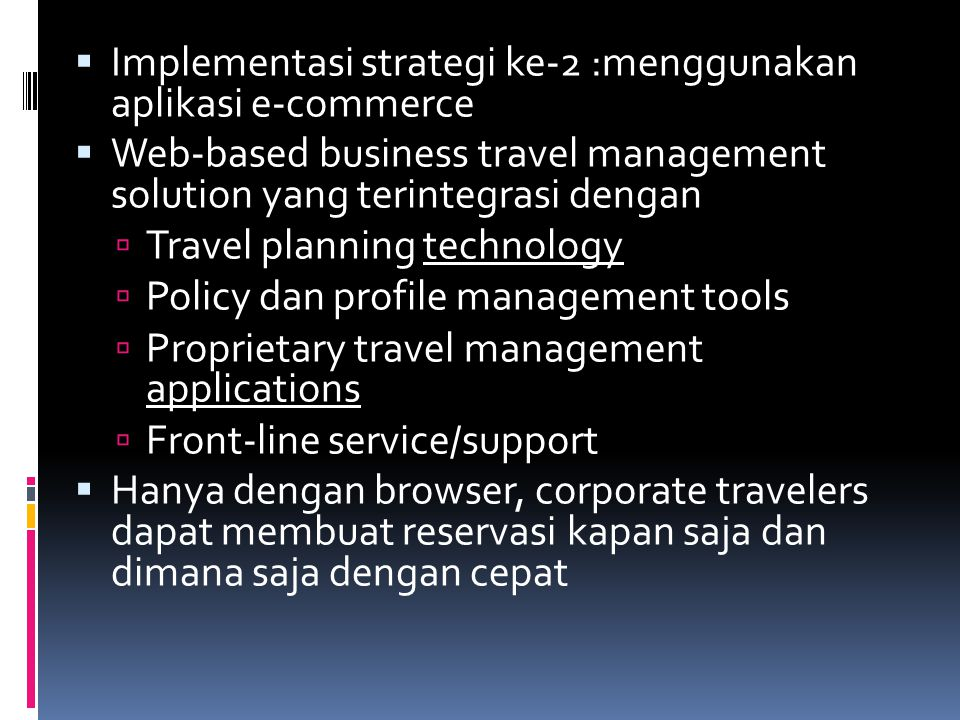  Implementasi strategi ke-2 :menggunakan aplikasi e-commerce  Web-based business travel management solution yang terintegrasi dengan  Travel planni