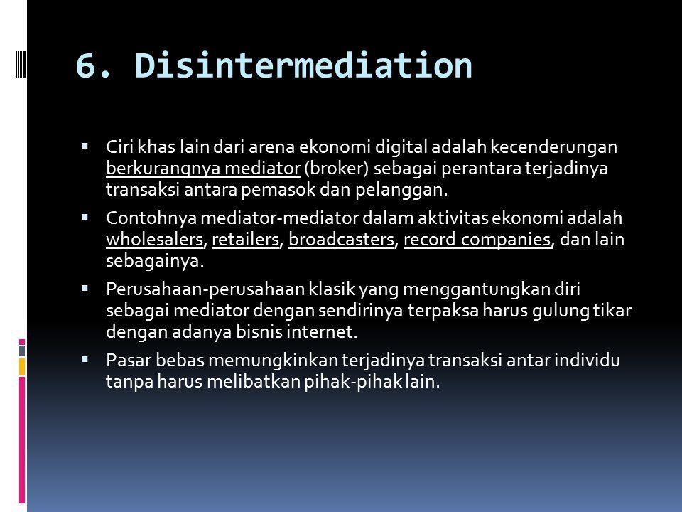 6. Disintermediation  Ciri khas lain dari arena ekonomi digital adalah kecenderungan berkurangnya mediator (broker) sebagai perantara terjadinya tran