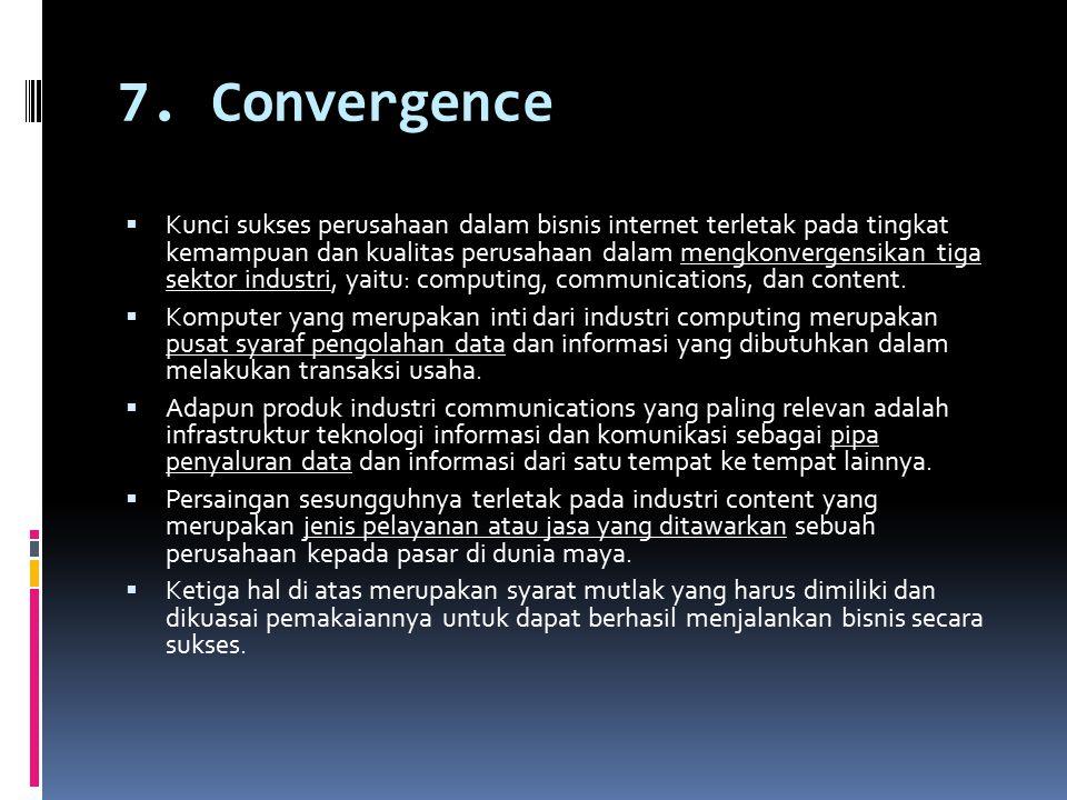 7. Convergence  Kunci sukses perusahaan dalam bisnis internet terletak pada tingkat kemampuan dan kualitas perusahaan dalam mengkonvergensikan tiga s