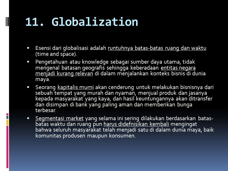 11. Globalization  Esensi dari globalisasi adalah runtuhnya batas-batas ruang dan waktu (time and space).  Pengetahuan atau knowledge sebagai sumber