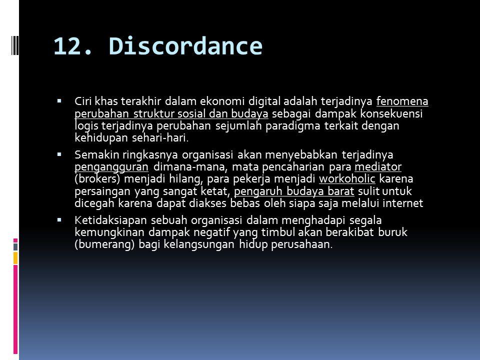 12. Discordance  Ciri khas terakhir dalam ekonomi digital adalah terjadinya fenomena perubahan struktur sosial dan budaya sebagai dampak konsekuensi
