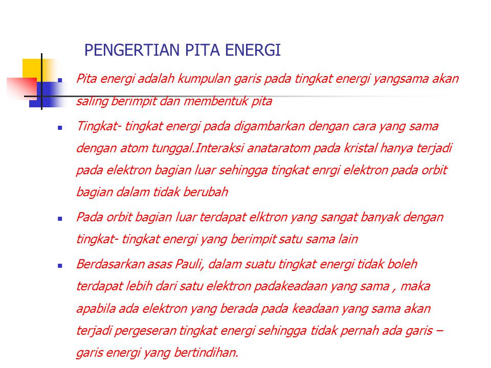PENGERTIAN PITA ENERGI Pita energi adalah kumpulan garis pada tingkat energi yangsama akan saling berimpit dan membentuk pita Tingkat- tingkat energi