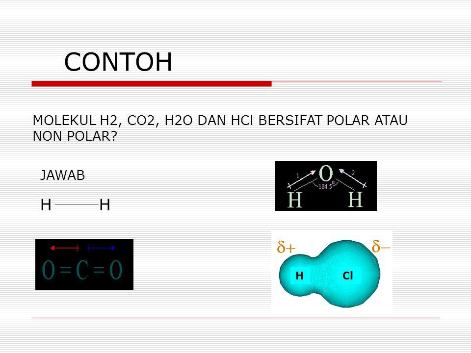 CONTOH MOLEKUL H2, CO2, H2O DAN HCl BERSIFAT POLAR ATAU NON POLAR? JAWAB HH O HCl
