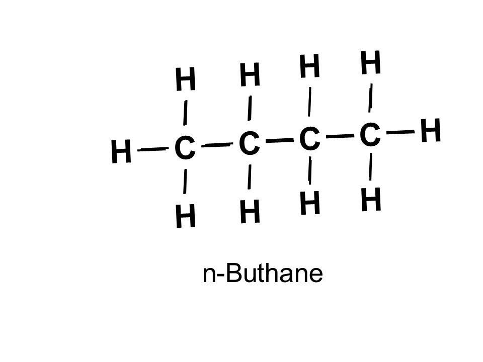 H n-Buthane C H C C H H H H H C H H H