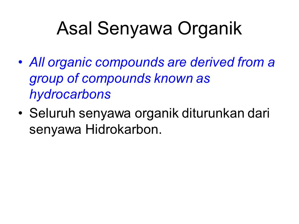 Asal Senyawa Organik All organic compounds are derived from a group of compounds known as hydrocarbons Seluruh senyawa organik diturunkan dari senyawa
