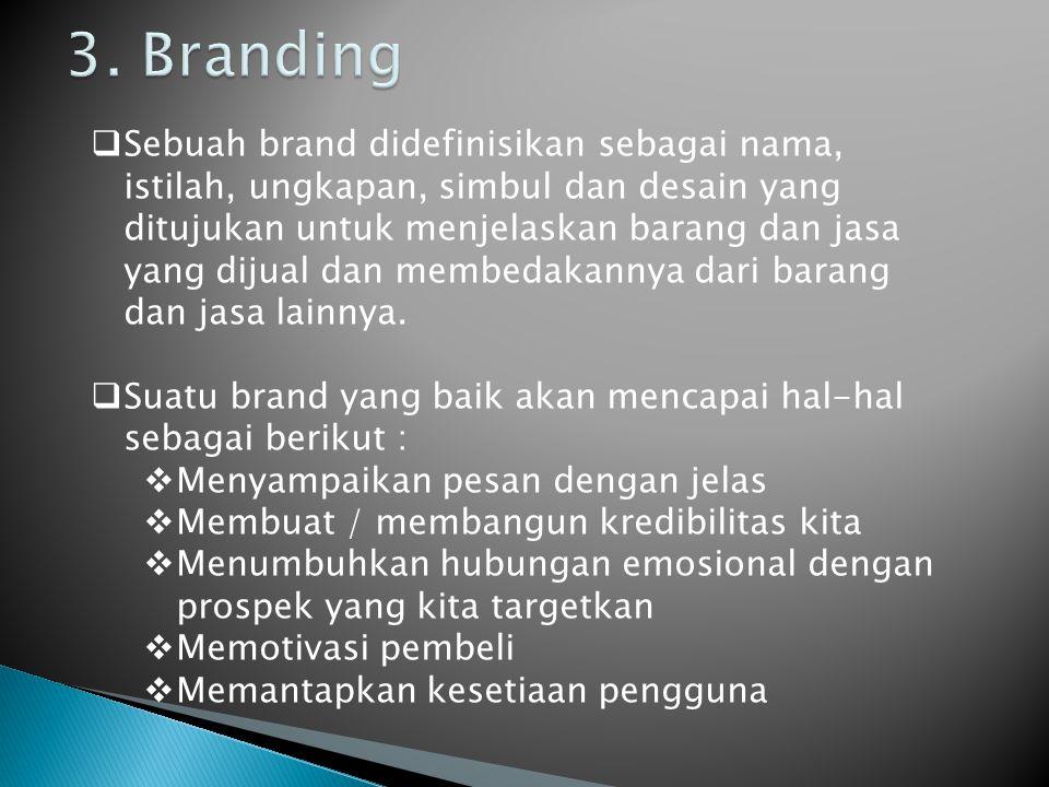  Sebuah merk mempunyai 3 komponen :  Produk atau layanan inti, layanan inti yang ditawarkan  Wrap-around adalah hal-hal yang mencakup keseluruhan hal yang ditawarkan (spesifikasi produk)  Komunikasi Pemasaran mewakili adanya interaksi pelanggan dengan merk dan lebih umum dengan pendekatan pemasaran secara masal  Tanggapan konsumen dapat mengambil dua bentuk yang luas :  Kesadaran merek (kedalaman, keluasan)  Asosiasi merk (kekuatan, valensi, keunikan)  Keuntungan bagi konsumen mungkin termasuk meningkatnya kepercayaan dalam keputusan pembelian, loyalitas terhadap merek, dan kepuasan dengan pengalaman  Keuntungan bagi perusahaan secara garis besar diantaranya pertumbuhan pendapatan, margin meningkat, dan biaya pemasaran yg rendah