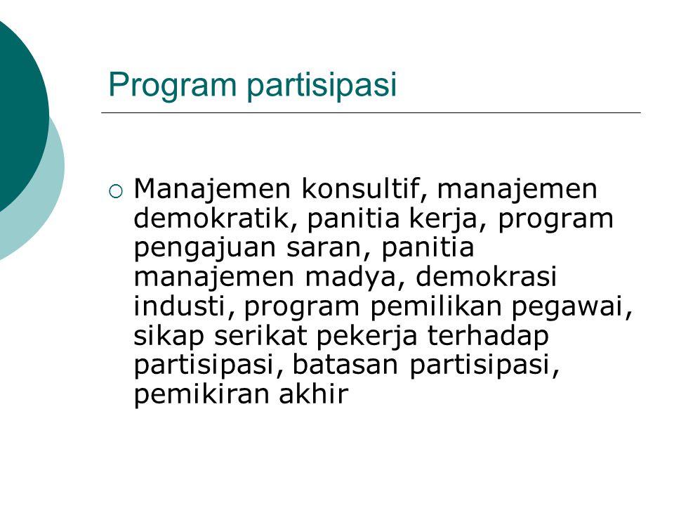 Program partisipasi  Manajemen konsultif, manajemen demokratik, panitia kerja, program pengajuan saran, panitia manajemen madya, demokrasi industi, p
