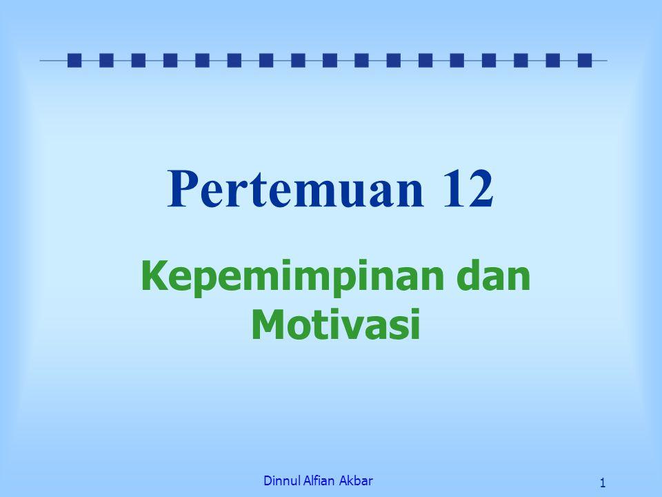 Dinnul Alfian Akbar 1 Pertemuan 12 Kepemimpinan dan Motivasi