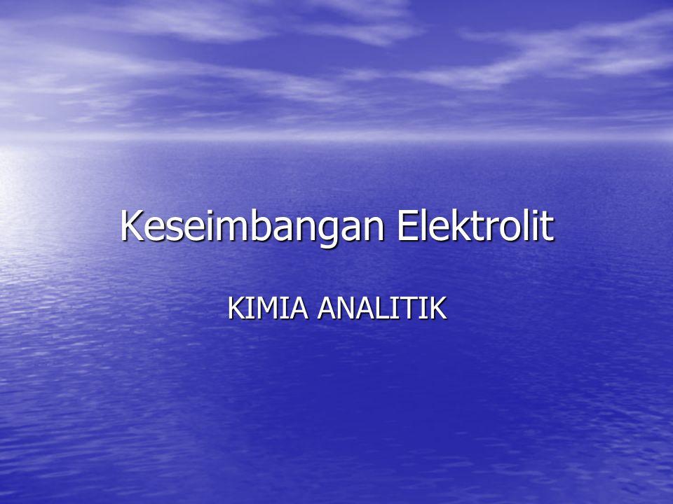 Keseimbangan Elektrolit KIMIA ANALITIK
