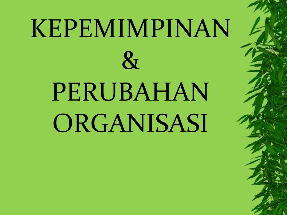 KEPEMIMPINAN & PERUBAHAN ORGANISASI