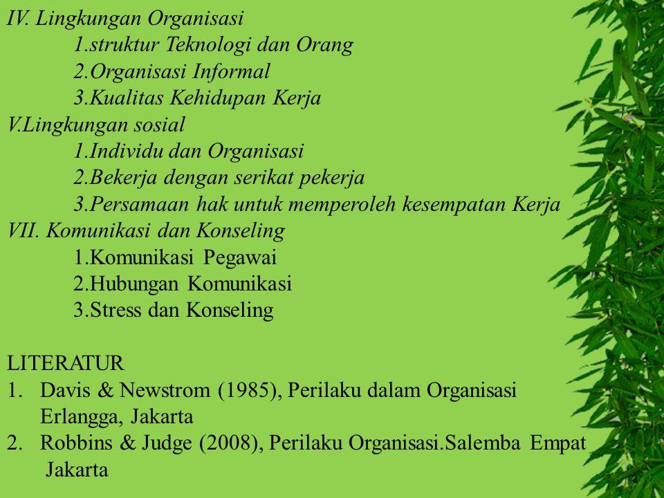 IV. Lingkungan Organisasi 1.struktur Teknologi dan Orang 2.Organisasi Informal 3.Kualitas Kehidupan Kerja V.Lingkungan sosial 1.Individu dan Organisas