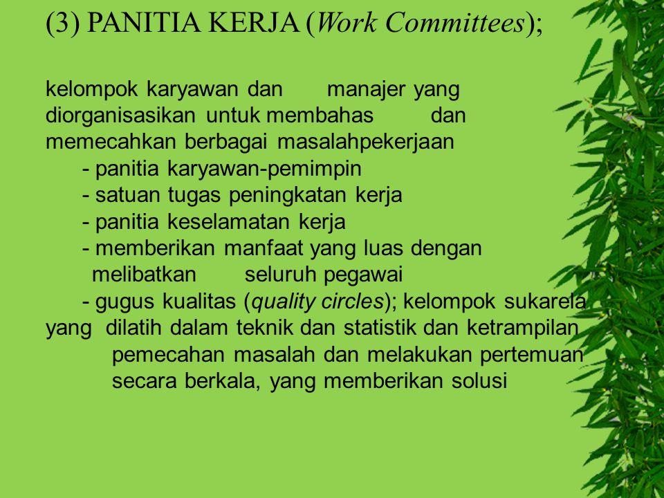 (3) PANITIA KERJA (Work Committees); kelompok karyawan dan manajer yang diorganisasikan untuk membahas dan memecahkan berbagai masalahpekerjaan - pani
