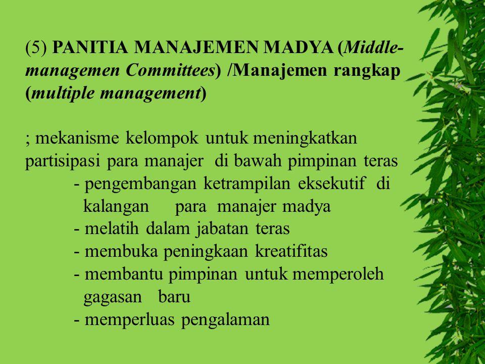 (5) PANITIA MANAJEMEN MADYA (Middle- managemen Committees) /Manajemen rangkap (multiple management) ; mekanisme kelompok untuk meningkatkan partisipas