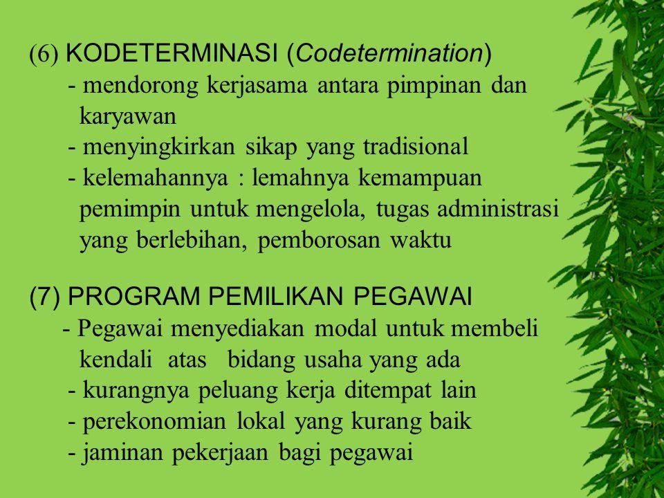 (6) KODETERMINASI (Codetermination) - mendorong kerjasama antara pimpinan dan karyawan - menyingkirkan sikap yang tradisional - kelemahannya : lemahny