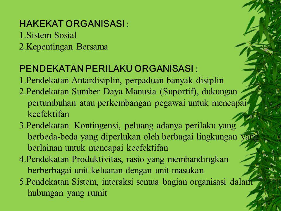 HAKEKAT ORGANISASI : 1.Sistem Sosial 2.Kepentingan Bersama PENDEKATAN PERILAKU ORGANISASI : 1.Pendekatan Antardisiplin, perpaduan banyak disiplin 2.Pe