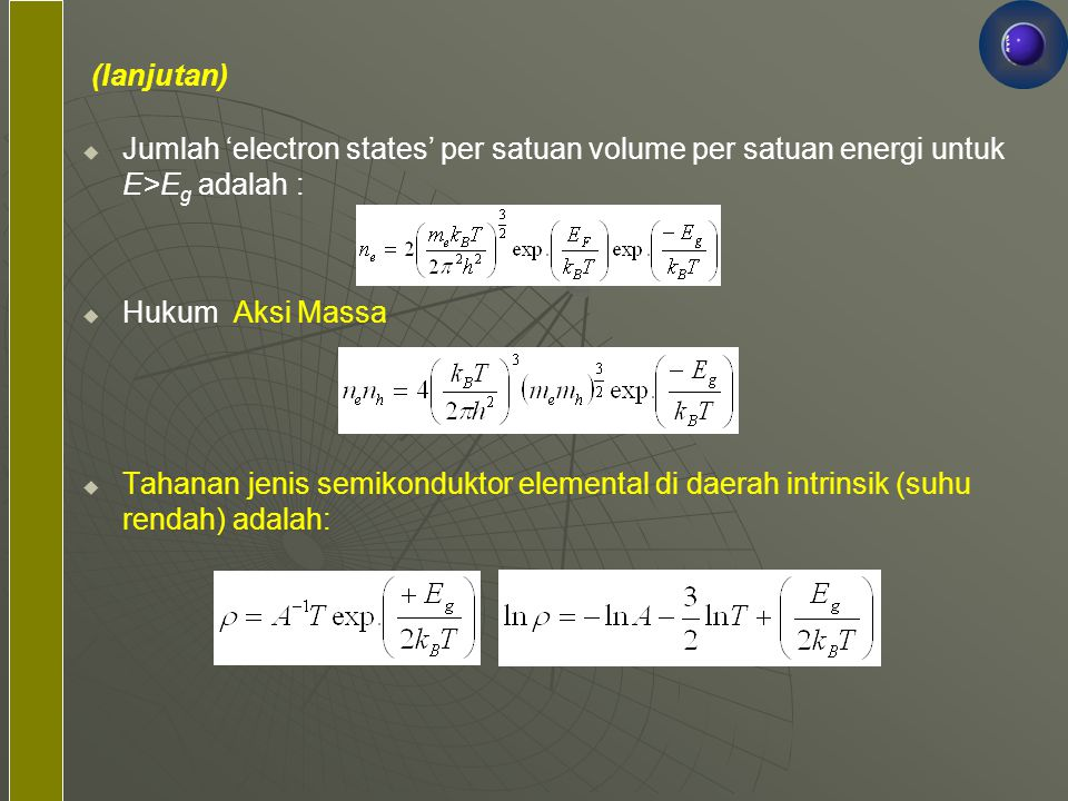   Jumlah 'electron states' per satuan volume per satuan energi untuk E>E g adalah :   Hukum Aksi Massa   Tahanan jenis semikonduktor elemental d