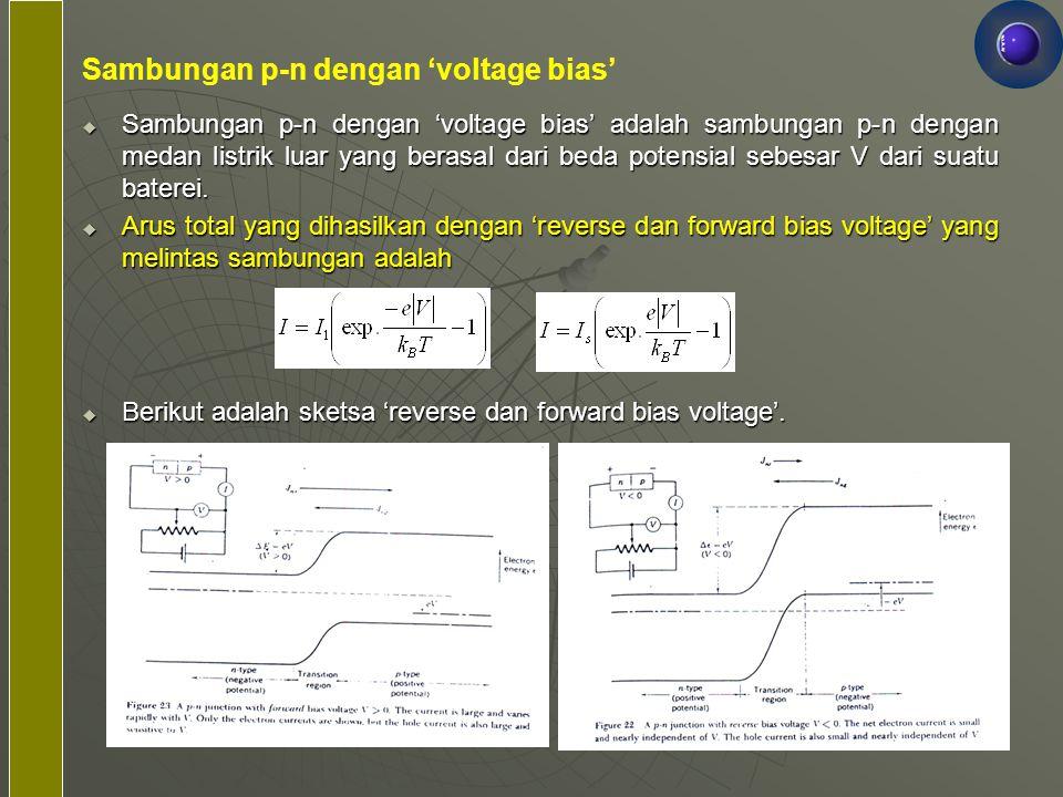 Sambungan p-n dengan 'voltage bias'  Sambungan p-n dengan 'voltage bias' adalah sambungan p-n dengan medan listrik luar yang berasal dari beda potens
