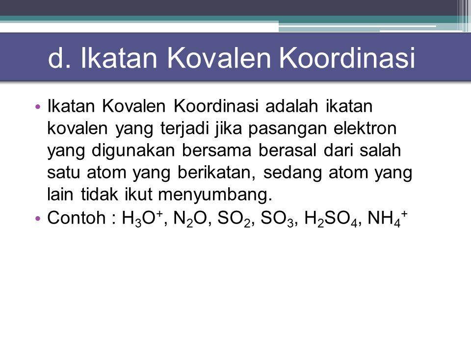 Ikatan Kovalen Koordinasi adalah ikatan kovalen yang terjadi jika pasangan elektron yang digunakan bersama berasal dari salah satu atom yang berikatan, sedang atom yang lain tidak ikut menyumbang.