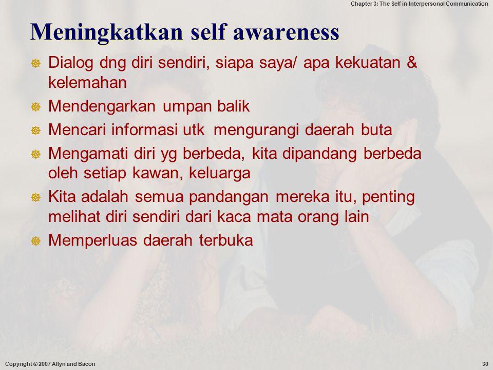 Chapter 3: The Self in Interpersonal Communication Meningkatkan self awareness  Dialog dng diri sendiri, siapa saya/ apa kekuatan & kelemahan  Mende