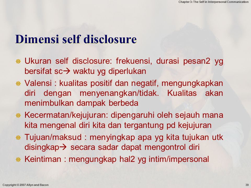 Chapter 3: The Self in Interpersonal Communication Dimensi self disclosure  Ukuran self disclosure: frekuensi, durasi pesan2 yg bersifat sc  waktu y