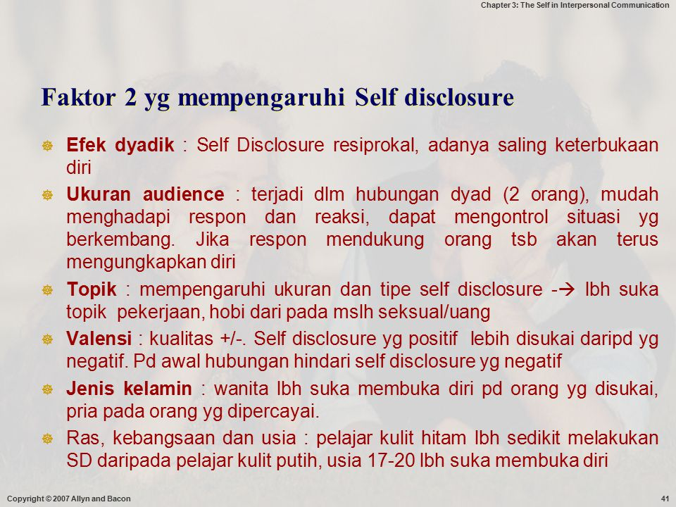 Chapter 3: The Self in Interpersonal Communication Faktor 2 yg mempengaruhi Self disclosure  Efek dyadik : Self Disclosure resiprokal, adanya saling