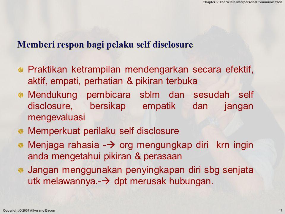 Chapter 3: The Self in Interpersonal Communication Memberi respon bagi pelaku self disclosure  Praktikan ketrampilan mendengarkan secara efektif, akt
