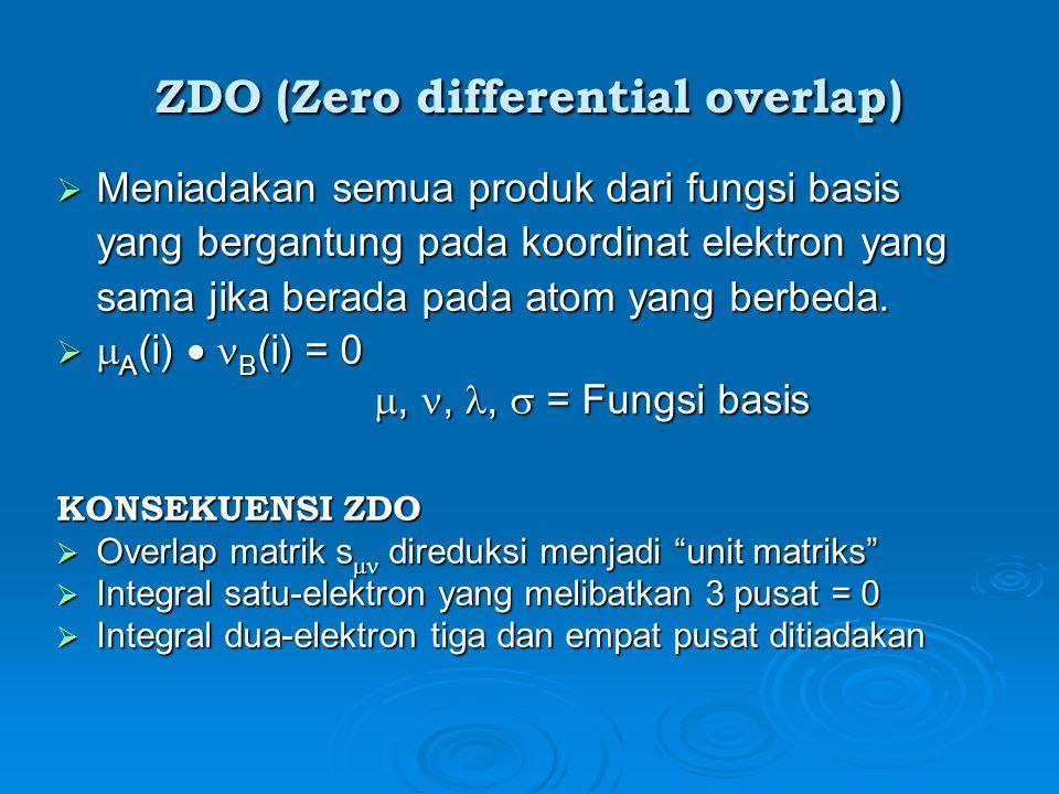 ZDO (Zero differential overlap)  Meniadakan semua produk dari fungsi basis yang bergantung pada koordinat elektron yang sama jika berada pada atom yang berbeda.