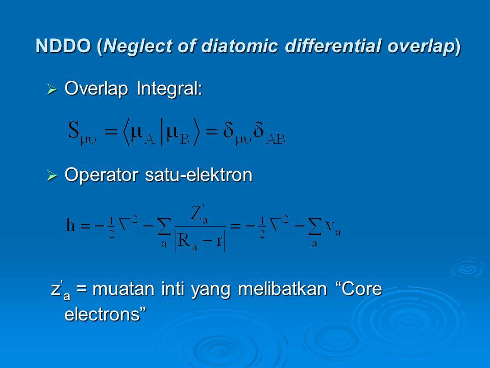 NDDO (Neglect of diatomic differential overlap)  Overlap Integral:  Operator satu-elektron z ' a = muatan inti yang melibatkan Core electrons z ' a = muatan inti yang melibatkan Core electrons