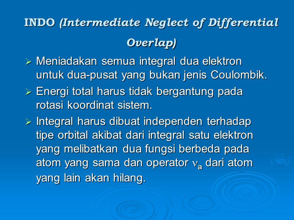 INDO (Intermediate Neglect of Differential Overlap)  Meniadakan semua integral dua elektron untuk dua-pusat yang bukan jenis Coulombik.