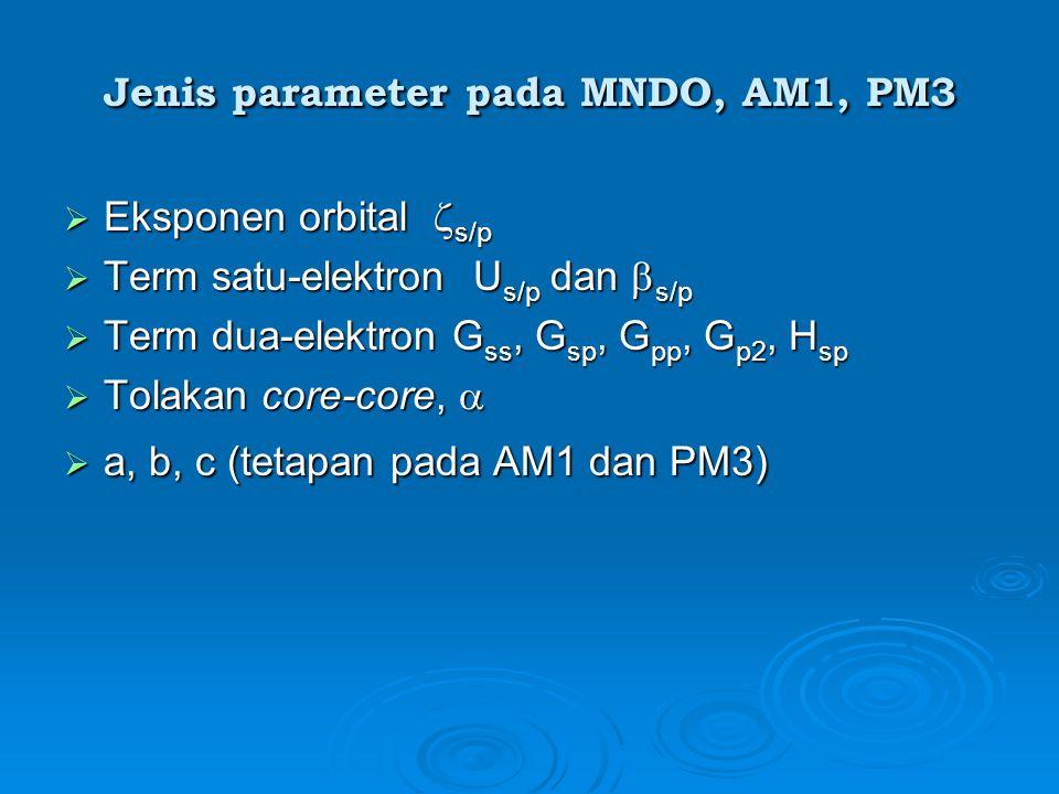 Jenis parameter pada MNDO, AM1, PM3  Eksponen orbital  s/p  Term satu-elektron U s/p dan  s/p  Term dua-elektron G ss, G sp, G pp, G p2, H sp  Tolakan core-core,   a, b, c (tetapan pada AM1 dan PM3)