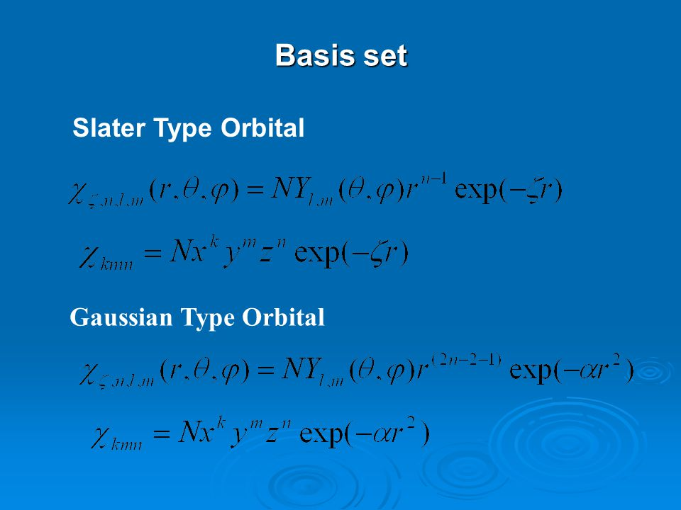 Basis set Slater Type Orbital Gaussian Type Orbital