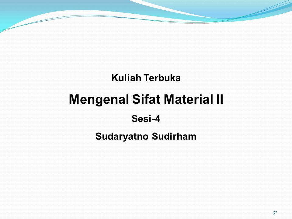 Kuliah Terbuka Mengenal Sifat Material II Sesi-4 Sudaryatno Sudirham 32
