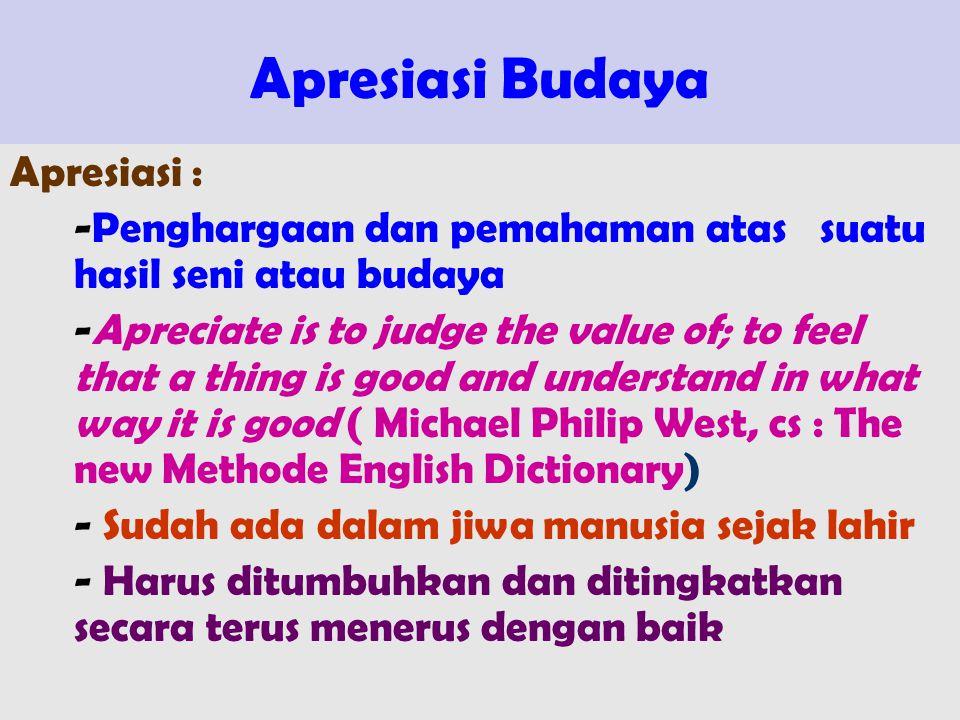Apresiasi Budaya Apresiasi : -Penghargaan dan pemahaman atas suatu hasil seni atau budaya -Apreciate is to judge the value of; to feel that a thing is