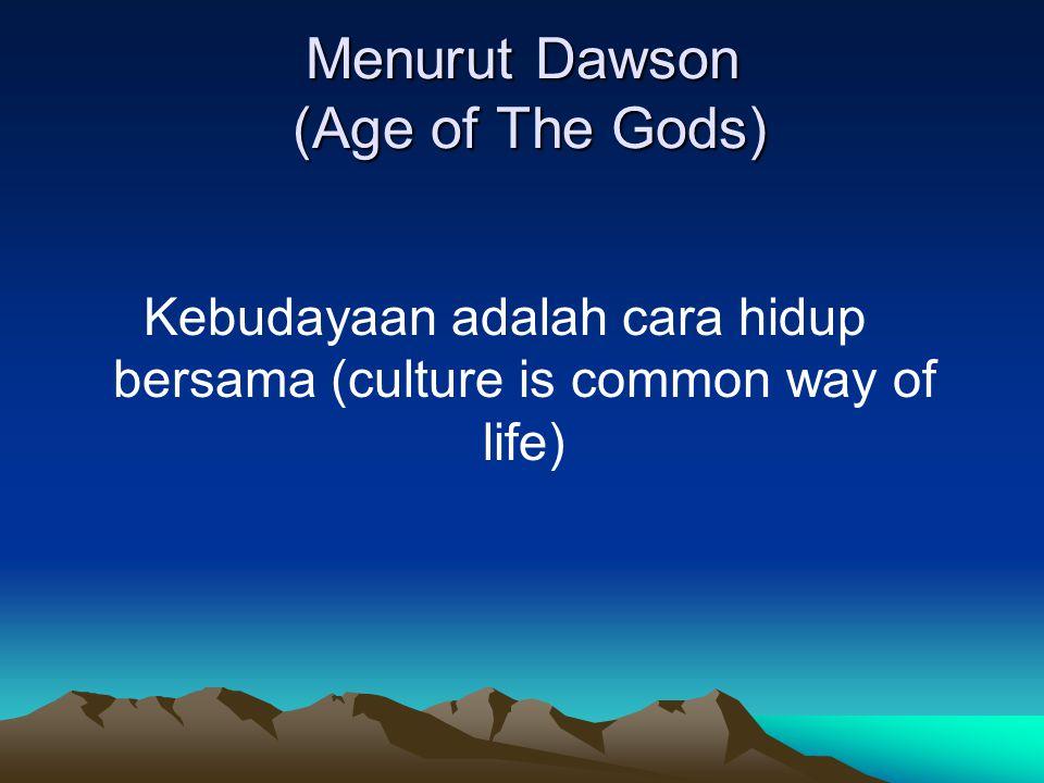 Menurut Dawson (Age of The Gods) Kebudayaan adalah cara hidup bersama (culture is common way of life)