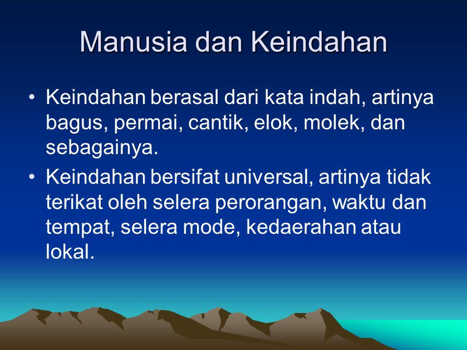 Manusia dan Keindahan Keindahan berasal dari kata indah, artinya bagus, permai, cantik, elok, molek, dan sebagainya.