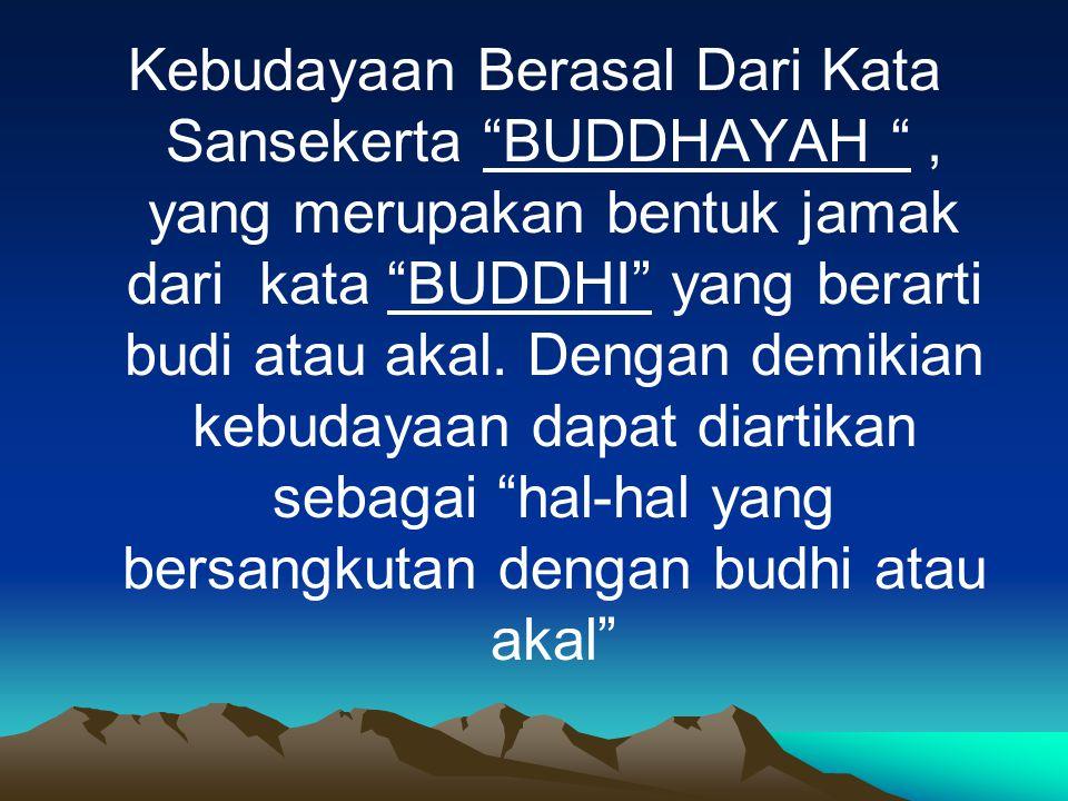 Kebudayaan Berasal Dari Kata Sansekerta BUDDHAYAH , yang merupakan bentuk jamak dari kata BUDDHI yang berarti budi atau akal.