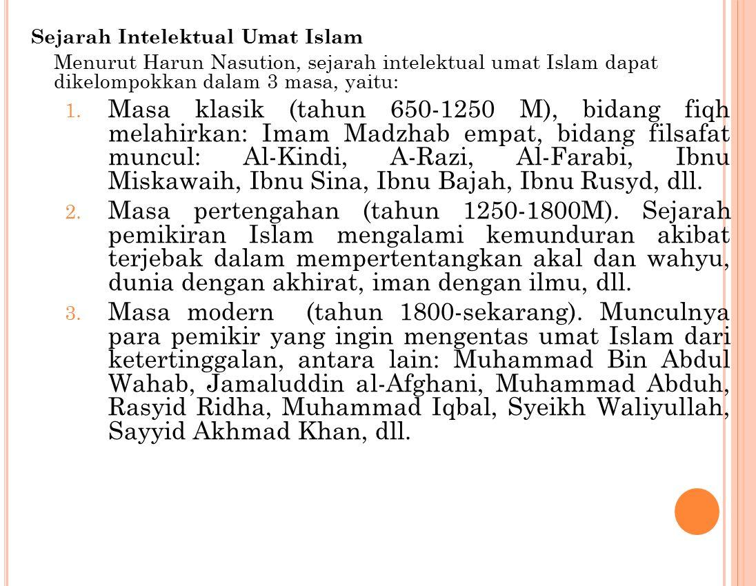 Sejarah Intelektual Umat Islam Menurut Harun Nasution, sejarah intelektual umat Islam dapat dikelompokkan dalam 3 masa, yaitu: 1.