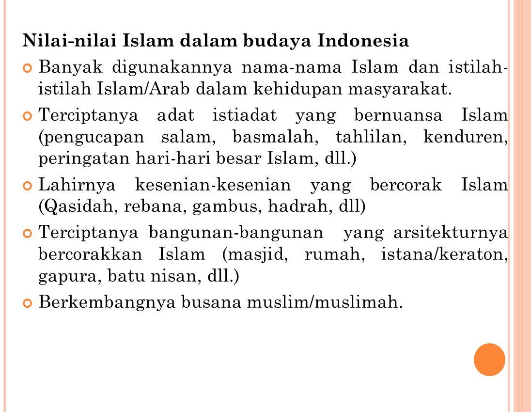 Nilai-nilai Islam dalam budaya Indonesia Banyak digunakannya nama-nama Islam dan istilah- istilah Islam/Arab dalam kehidupan masyarakat. Terciptanya a