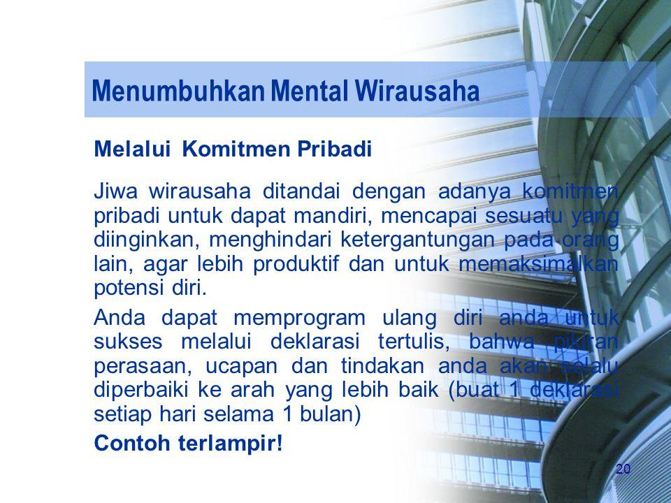 20 Menumbuhkan Mental Wirausaha Melalui Komitmen Pribadi Jiwa wirausaha ditandai dengan adanya komitmen pribadi untuk dapat mandiri, mencapai sesuatu