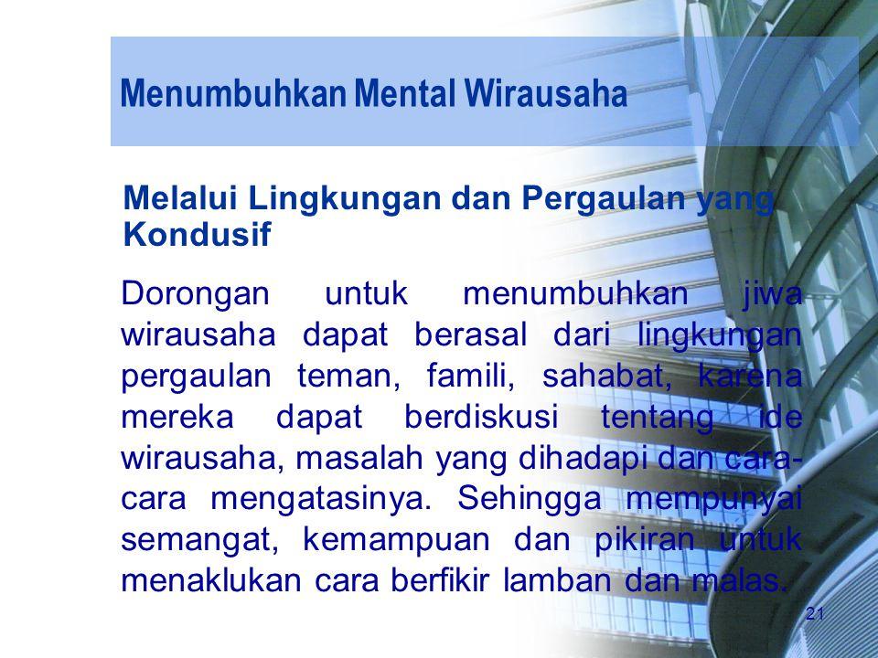 21 Menumbuhkan Mental Wirausaha Melalui Lingkungan dan Pergaulan yang Kondusif Dorongan untuk menumbuhkan jiwa wirausaha dapat berasal dari lingkungan