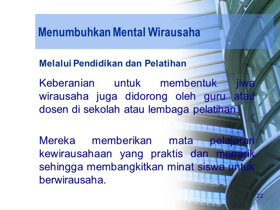 22 Menumbuhkan Mental Wirausaha Melalui Pendidikan dan Pelatihan Keberanian untuk membentuk jiwa wirausaha juga didorong oleh guru atau dosen di sekol