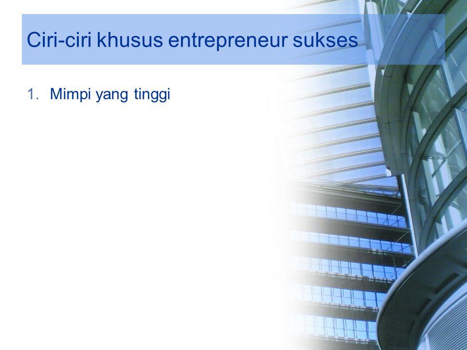 Ciri-ciri khusus entrepreneur sukses 1.Mimpi yang tinggi