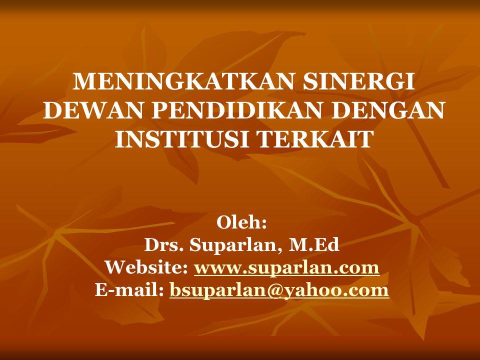 MENINGKATKAN SINERGI DEWAN PENDIDIKAN DENGAN INSTITUSI TERKAIT Oleh: Drs. Suparlan, M.Ed Website: www.suparlan.comwww.suparlan.com E-mail: bsuparlan@y