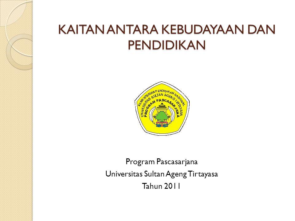 KAITAN ANTARA KEBUDAYAAN DAN PENDIDIKAN Program Pascasarjana Universitas Sultan Ageng Tirtayasa Tahun 2011