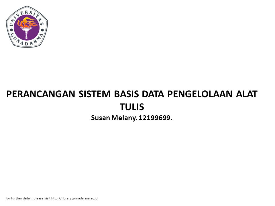 PERANCANGAN SISTEM BASIS DATA PENGELOLAAN ALAT TULIS Susan Melany. 12199699. for further detail, please visit http://library.gunadarma.ac.id