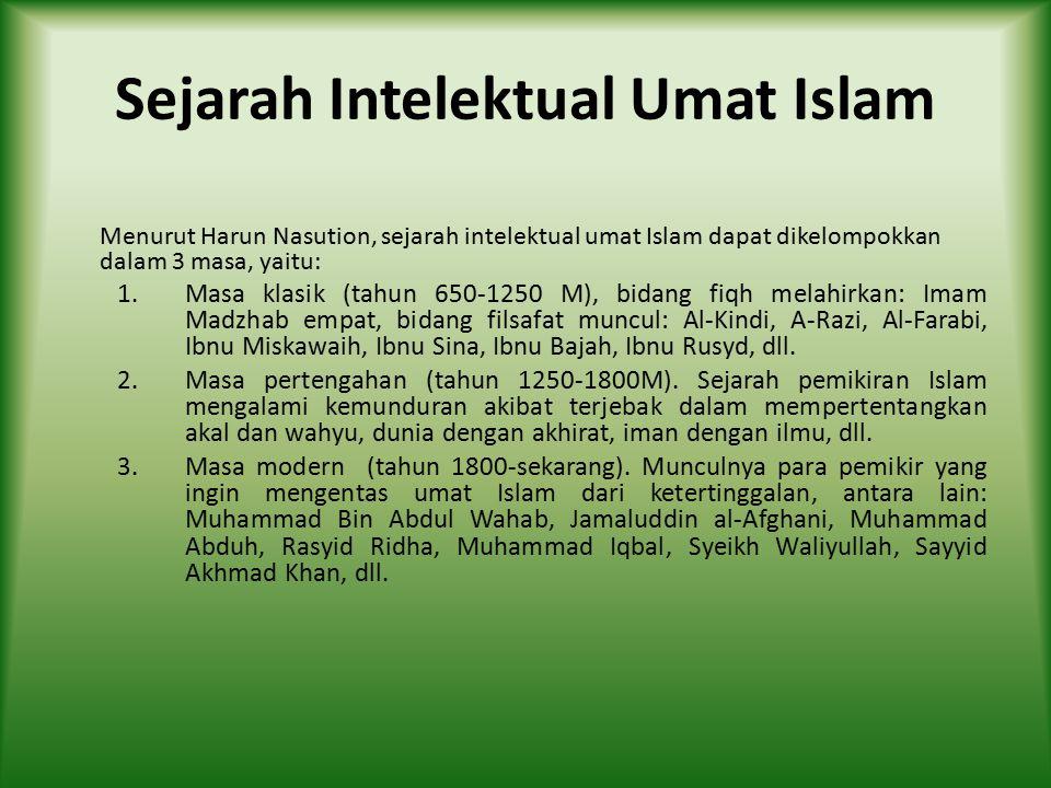 Sejarah Intelektual Umat Islam Menurut Harun Nasution, sejarah intelektual umat Islam dapat dikelompokkan dalam 3 masa, yaitu: 1.Masa klasik (tahun 65