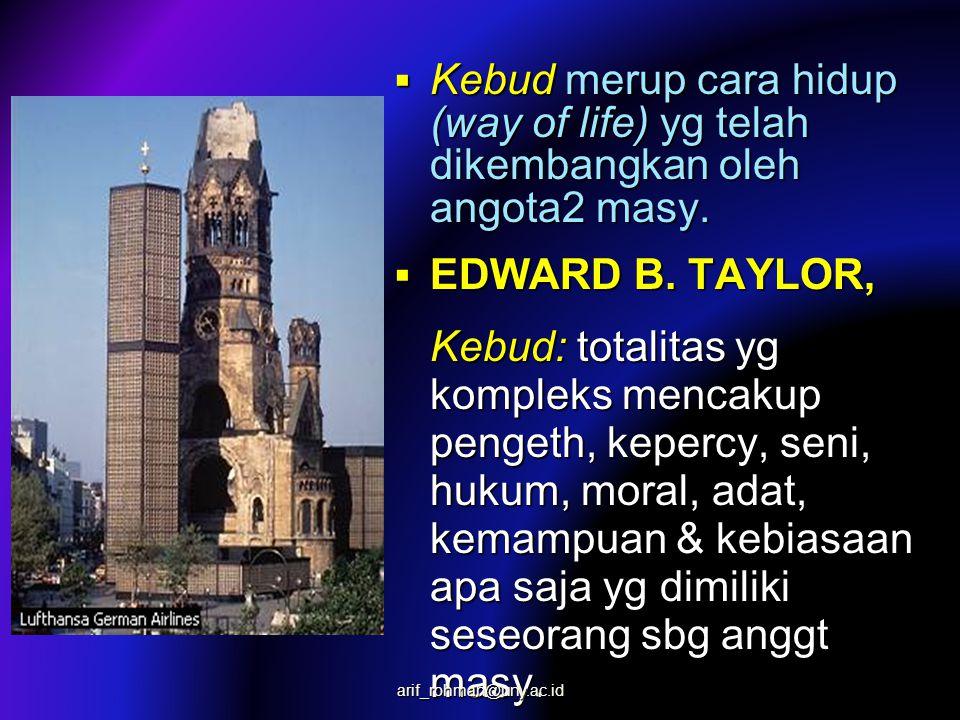  Kebud merup cara hidup (way of life) yg telah dikembangkan oleh angota2 masy.  EDWARD B. TAYLOR, Kebud: totalitas yg kompleks mencakup pengeth, kep