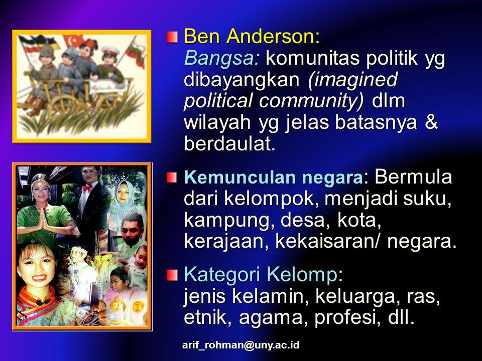 Ben Anderson: Bangsa: komunitas politik yg dibayangkan (imagined political community) dlm wilayah yg jelas batasnya & berdaulat. Kemunculan negara : B