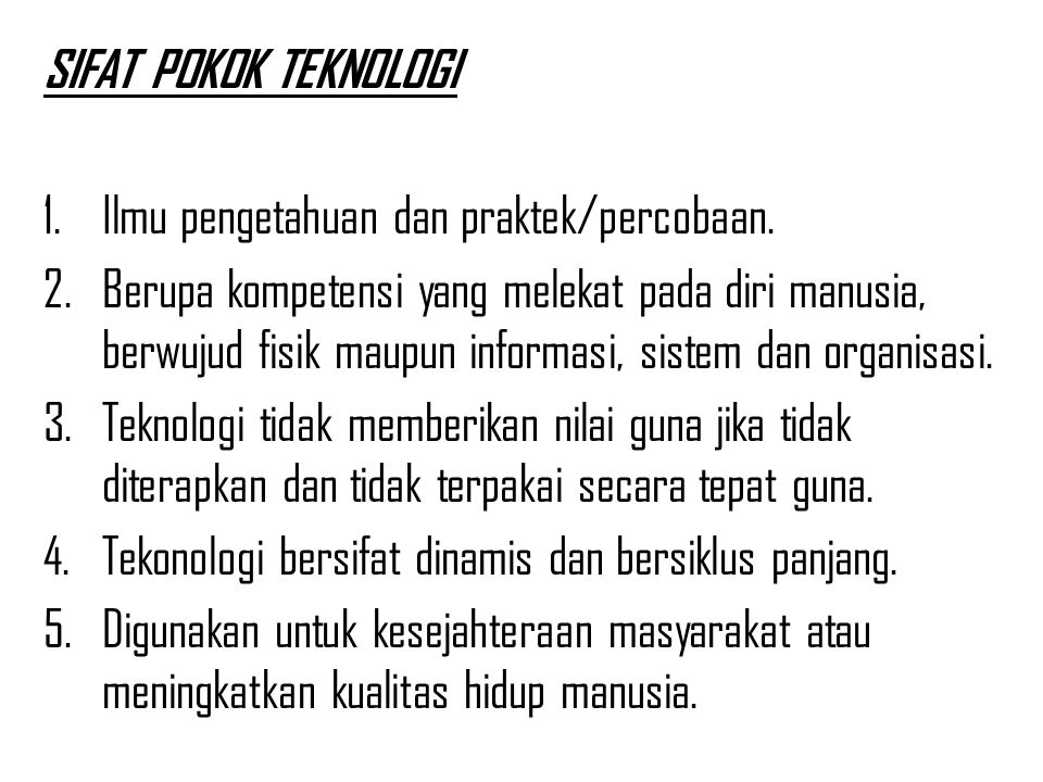 SIFAT POKOK TEKNOLOGI 1.Ilmu pengetahuan dan praktek/percobaan.