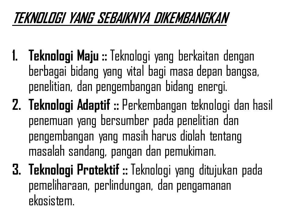 TEKNOLOGI YANG SEBAIKNYA DIKEMBANGKAN 1. Teknologi Maju :: Teknologi yang berkaitan dengan berbagai bidang yang vital bagi masa depan bangsa, peneliti